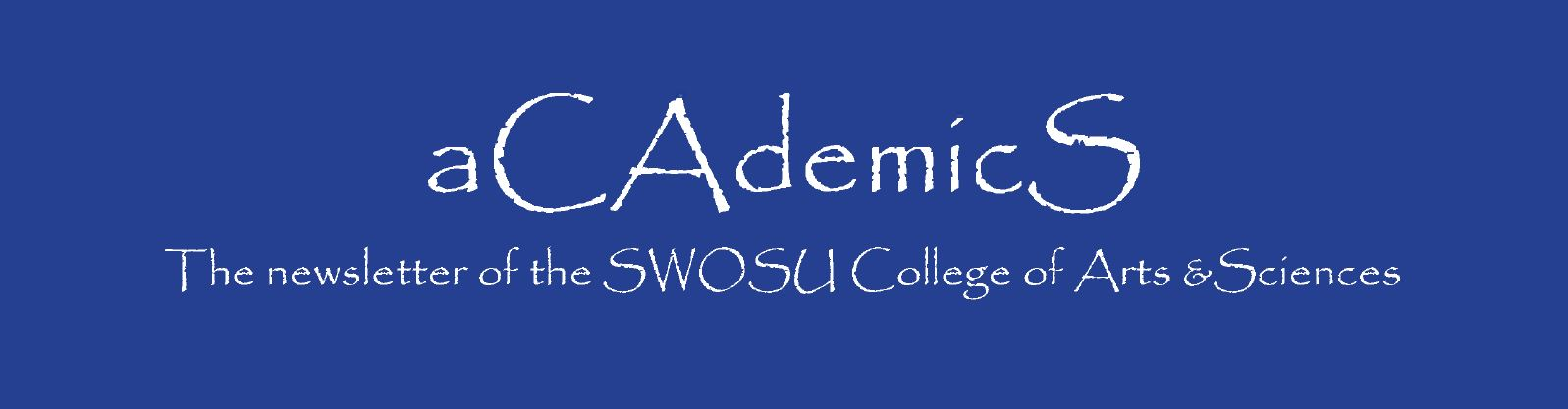aCAdemicS: The Newsletter of the SWOSU College of Arts & Sciences