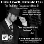 Rick Lowell, Private Eye: The Stuff that Dreams are Made Of - Part 3