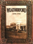 Weatherford: 1898-1998 by Lois Bagby, Roger Bromert, John W. Donley, Laura A. Endicott, Julie O'Neal Fulton, John K. Hayden, Terry Magill, Vonda McPhearson, and Vernell Snider