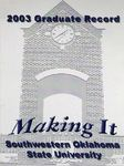 Graduate Record 2003: Making It by Southwestern Oklahoma State University