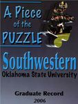 Graduate Record 2006: A Piece of the Puzzle by Southwestern Oklahoma State University